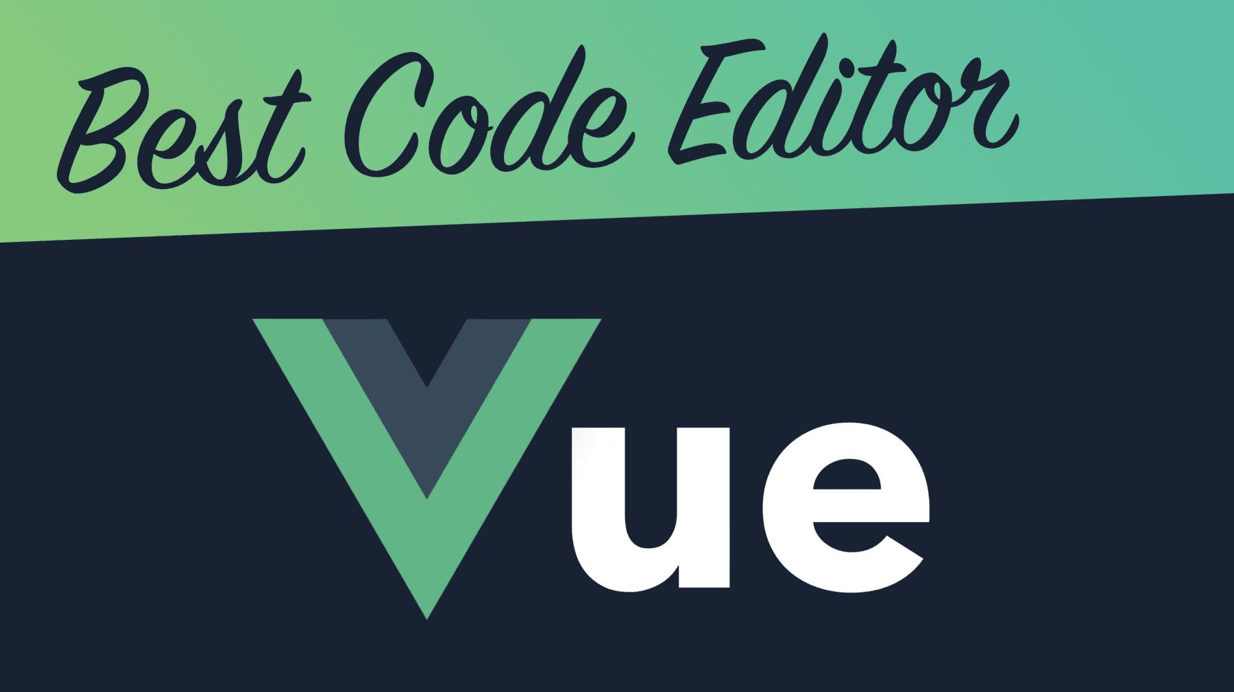 Best code editor in Vue.js development